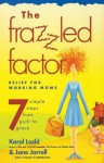 Frazzled Factor, The: Relief for Working Moms - Jane Jarrell, Karol Ladd