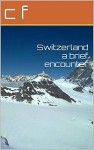 Switzerland a brief encounter - c f