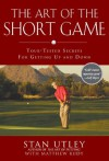The Art of the Short Game: Tour-Tested Secrets for Getting Up and Down - Stan Utley, Matthew Rudy