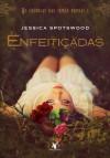 Enfeitiçadas (As Crônicas das Irmãs Bruxas, #1) - Jessica Spotswood, Ana Ban