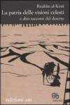 La patria delle visioni celesti e altri racconti del deserto - Ibrahim al-Koni, Maria Avino, Isabella Camera D'Afflitto