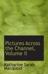 Pictures Across the Channel, Volume II - Katharine Sarah Macquoid