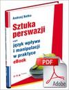 SZTUKA PERSWAZJI, czyli język wpływu i manipulacji w praktyce. eBook - Andrzej Batko