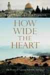 How Wide the Heart: The Roots of Peace in Palestine and Israel - Marko Pogacnik