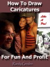 How to Draw Caricatures for Fun and Profit - John Wright, Randy Groden