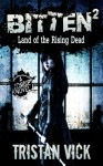 Bitten 2: Land of the Rising Dead (Bitten, #2) - Tristan Vick