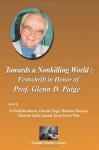 Towards a Nonkilling World: Festschrift in Honor of Prof. Glenn D. Paige - N. Radhakrishnan, Balwant Bhaneja, Glenda Paige, Chaiwat Satha-Anand, Joxe1m Evans Pim, A.T. Ariyaratne, Joahn Galtung, David Krieger, Ralph Summy, James A. Dator, Koozma J. Tarasoff, Bae Ho Hahn, Antonino Drago, Hidekazu Sakai, Leslie E. Sponsel, Peter M. Gardner, Piki