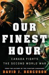 Our Finest Hour: Canada Fights the Second World War - David Bercuson