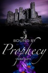 Bound by Prophecy (Bound Series Book 3) - Stormy Smith