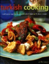 Turkish Cooking: Classic traditions, Fresh ingredients, Authentic flavours, Aromatic recipes - Ghillie Basan