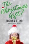 The Christmas Gift? (A Barlow Sisters Novella) - Jordan Ford