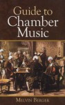 Guide to Chamber Music (Dover Books on Music) - Melvin Berger