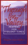 Through the Valley...: Prayers for Violent Times - Margaret Anne Huffman