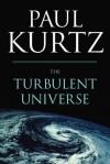 The Turbulent Universe - Paul Kurtz