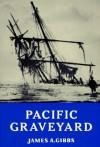 Pacific Graveyard - James A. Gibbs