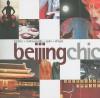 Beijing Chic: Hotels, Restaurants, Spas, Shops - Paul Mooney