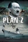 Plan Z: The Nazi Bid for Naval Dominance - David Wragg
