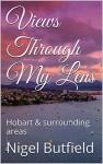 Views Through My Lens: Hobart & surrounding areas (Sarah Jane's Travel Memoirs Series Book 4) - Nigel Butfield, Sarah Jane Butfield