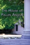 The House of Fallen Angels - James Hall