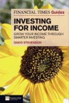 The Financial Times Guide to Investing for Income: Grow Your Income Through Smarter Investing - David Stevenson