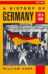 A History of Germany 1815-1990 - William Carr