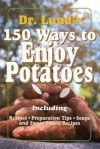 150 Ways To Enjoy Potatoes - Duane R. Lund