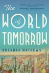The World of Tomorrow - Brendan Mathews