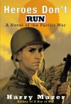 Heroes Don't Run: A Novel of the Pacific War (Aladdin Historical Fiction) - Harry Mazer