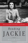 Reading Jackie: Her Autobiography in Books - William Kuhn