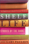 Shelf Life: Stories by the Book - Gary Paulsen, Jennifer L. Holm, Gregory Maguire, M.T. Anderson, Marion Dane Bauer, Margaret Peterson Haddix, Kathleen Karr, Ellen Conford, A. LaFaye, Joan Bauer, Ellen Wittlinger