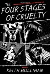 The Four Stages of Cruelty: A Novel - Keith Hollihan