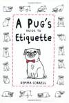 A Pug's Guide to Etiquette - Gemma Correll