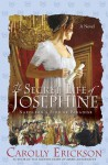 The Secret Life of Josephine: Napoleon's Bird of Paradise - Carolly Erickson
