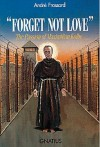 """Forget Not Love"": The Passion of Maximilian Kolbe - André Frossard"