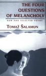Four Questions of Melancholy: New and Selected Poems - Tomaž Šalamun, Christopher Merrill, Michael Biggins