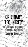 Originary Technicity: The Theory of Technology from Marx to Derrida - Arthur Bradley