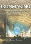 Ironmaking: A History and Archaeology of the Iron Industry - Richard Hayman