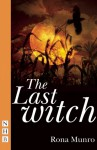 Last Witch, The - Rona Munro