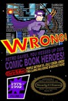 WRONG! Retro Games, You Messed Up Our Comic Book Heroes!: Awesomely Nerdy Nitpicks on Nearly 80 Games - Chris Baker, Matthew Waite