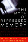 The Myth of Repressed Memory: False Memories and Allegations of Sexual Abuse - Elizabeth F. Loftus, Katherine Ketcham