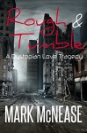 Rough & Tumble: A Dystopian Love Tragedy - Mark McNease