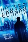Houses of Common - Derick William Dalton
