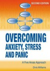 Overcoming Stress, Worry, Panic and Phobias a Five Areas Approach - Chris Williams