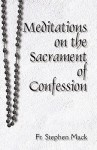 Meditations on the Sacrament of Confession - Fr. Stephen Mack