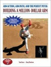 Arm Action, Arm Path, and the Perfect Pitch: Building a Million-Dollar Arm - Tom House, Doug Thorburn