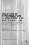 The Ethics of Representation in Literature, Art, and Journalism: Transnational Responses to the Siege of Beirut (Routledge Research in Postcolonial Literatures) - Caroline Rooney, Rita Sakr