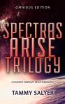 Spectras Arise Trilogy: Omnibus Edition - Tammy Salyer