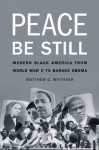Peace Be Still: Modern Black America from World War II to Barack Obama - Matthew C. Whitaker