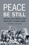 Peace Be Still: Modern Black America from World War II to Barack Obama - Matthew C. Whitaker