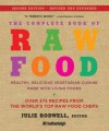 The Complete Book of Raw Food, Second Edition: Healthy, Delicious Vegetarian Cuisine Made with Living Foods (The Complete Book of Raw Food Series) - Julie Rodwell, Victoria Boutenko, Juliano Brotman, Nomi Shannon ; Mary Rydman ;